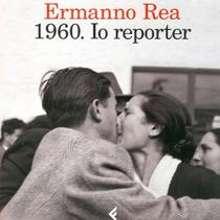 """A meno di un anno da """"La Comunista"""", Ermanno Rea propone al pubblico un nuovo libro «1960. Io reporter» (Feltrinelli). Un libro insolito per un autore della carta stampata: un [...]"""